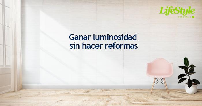 ¿Cómo podemos ganar luminosidad en casa sin hacer reformas?